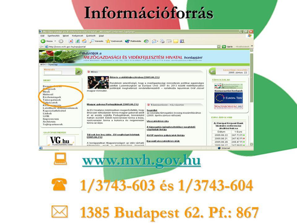 Információforrás  www.mvh.gov.hu www.mvh.gov.hu  1/3743-603 és 1/3743-604  1385 Budapest 62.