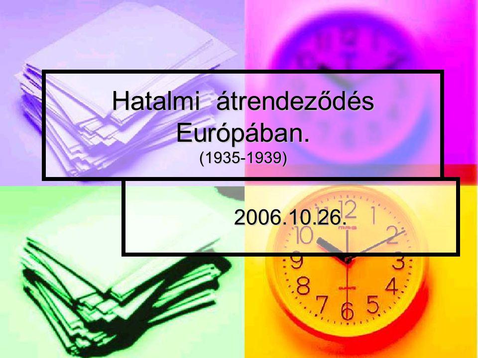 Hatalmi átrendeződés Európában. (1935-1939) 2006.10.26.