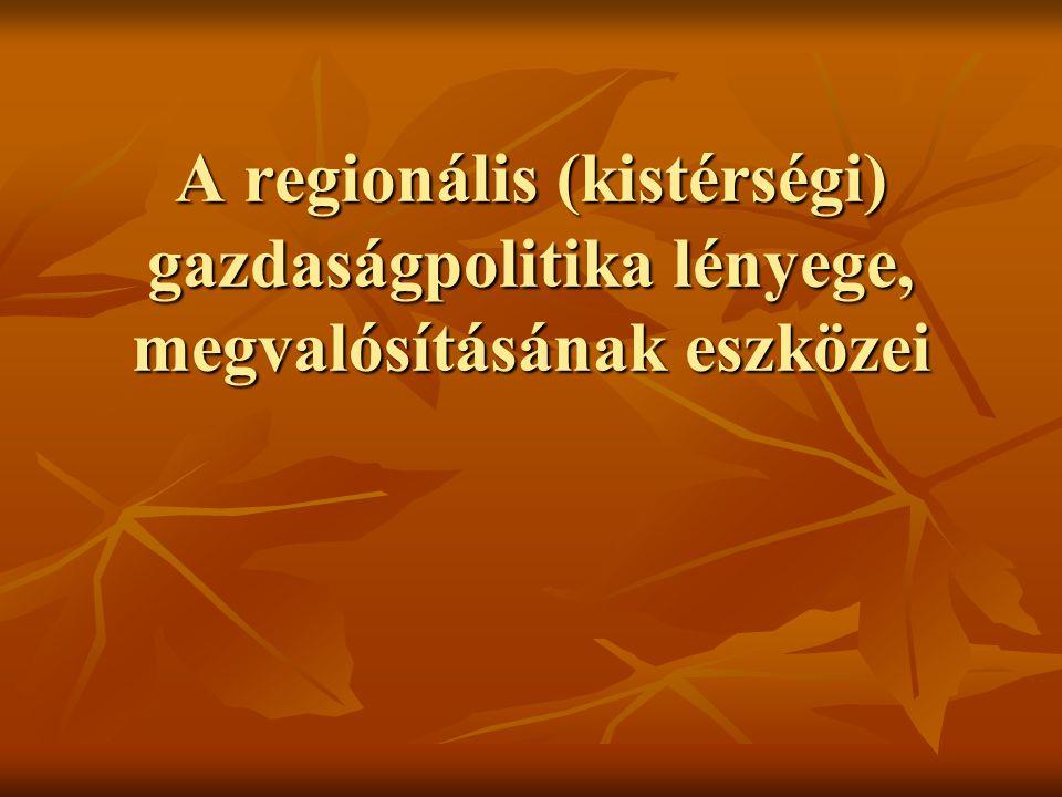 A regionális (kistérségi) gazdaságpolitika lényege, megvalósításának eszközei