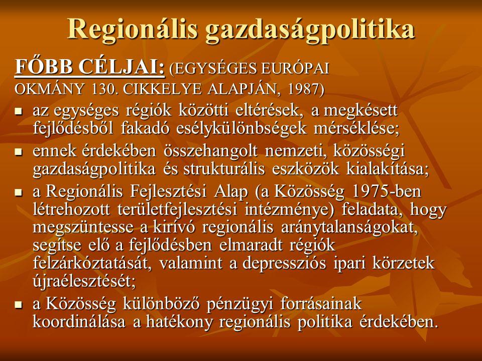 Regionális gazdaságpolitika FŐBB CÉLJAI: (EGYSÉGES EURÓPAI OKMÁNY 130. CIKKELYE ALAPJÁN, 1987) az egységes régiók közötti eltérések, a megkésett fejlő