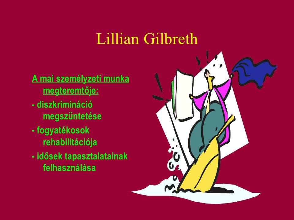 Lillian Gilbreth A mai személyzeti munka megteremtője: - diszkrimináció megszüntetése - fogyatékosok rehabilitációja - idősek tapasztalatainak felhasz
