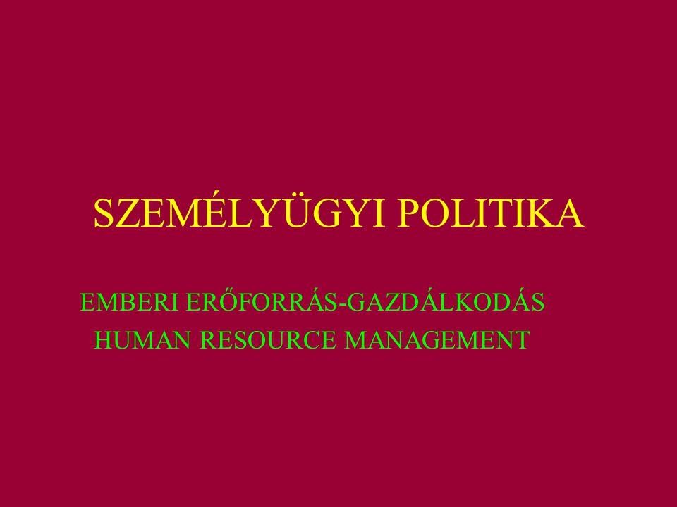 SZEMÉLYÜGYI POLITIKA EMBERI ERŐFORRÁS-GAZDÁLKODÁS HUMAN RESOURCE MANAGEMENT