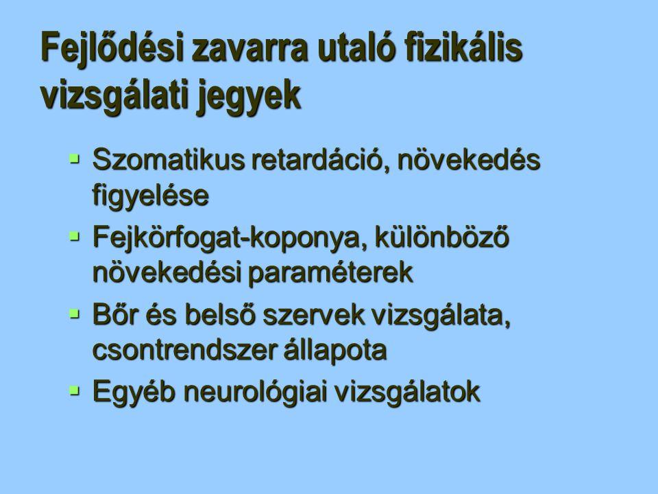 Fejlődési zavarra utaló fizikális vizsgálati jegyek  Szomatikus retardáció, növekedés figyelése  Fejkörfogat-koponya, különböző növekedési paraméter