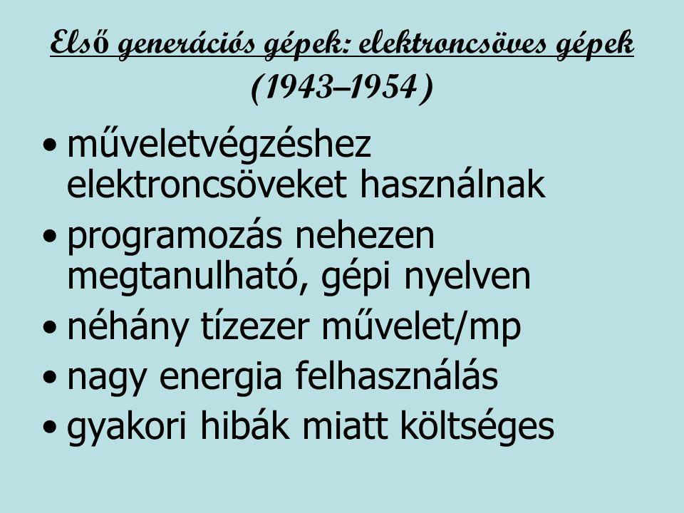 Els ő generációs gépek: elektroncsöves gépek (1943–1954) műveletvégzéshez elektroncsöveket használnak programozás nehezen megtanulható, gépi nyelven n