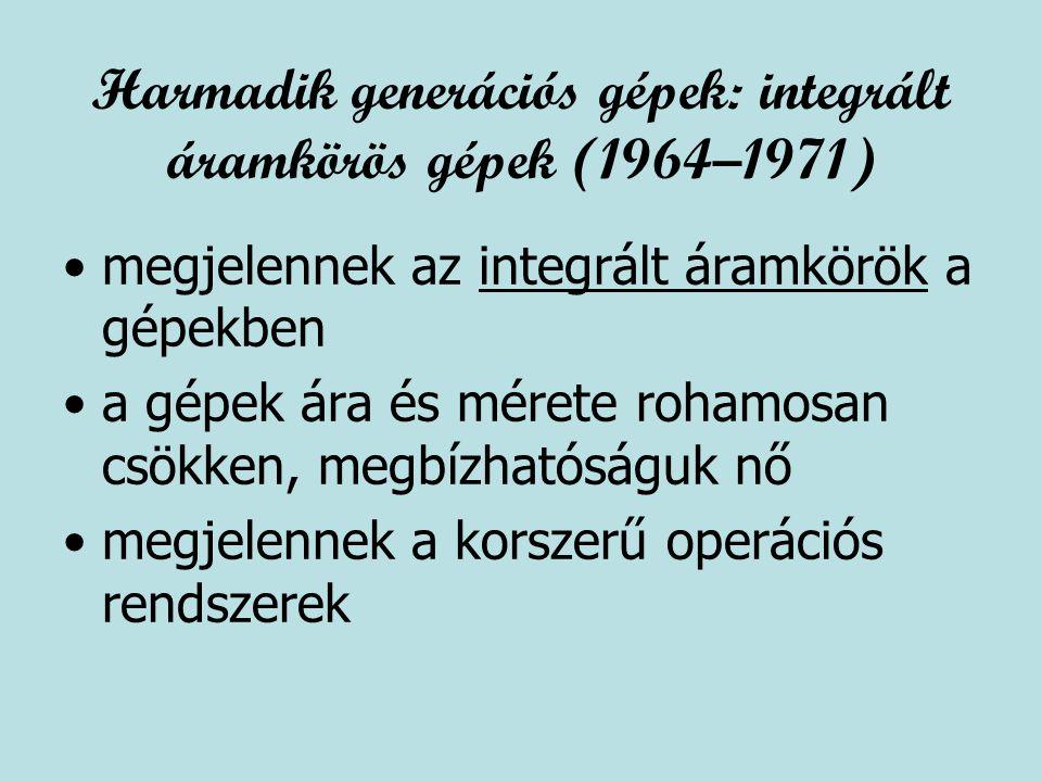 Harmadik generációs gépek: integrált áramkörös gépek (1964–1971) megjelennek az integrált áramkörök a gépekben a gépek ára és mérete rohamosan csökken