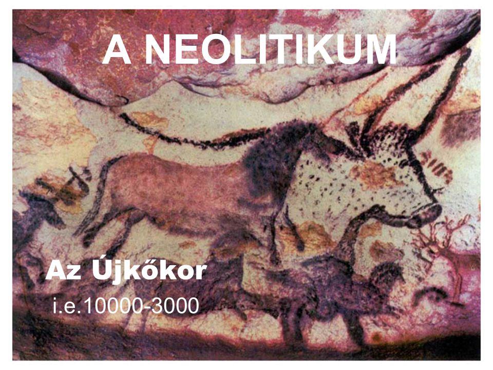 A NEOLITIKUM Az Újkőkor i.e.10000-3000
