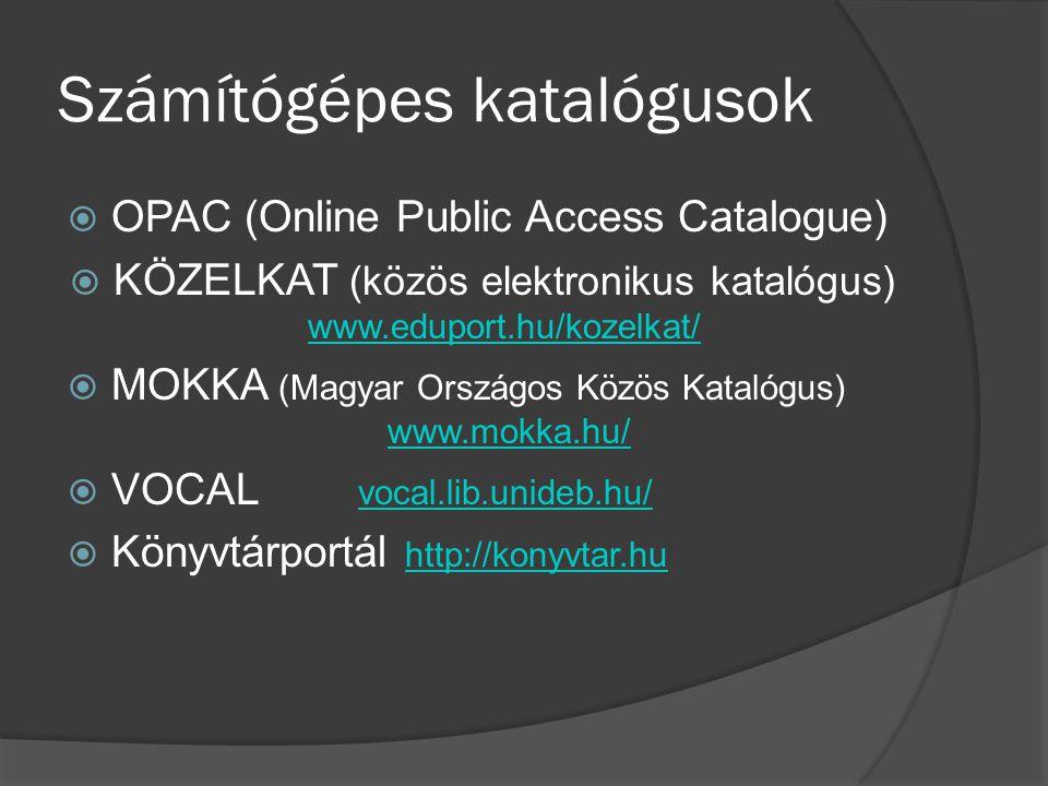 Számítógépes katalógusok  OPAC (Online Public Access Catalogue)  KÖZELKAT (közös elektronikus katalógus) www.eduport.hu/kozelkat/ www.eduport.hu/koz