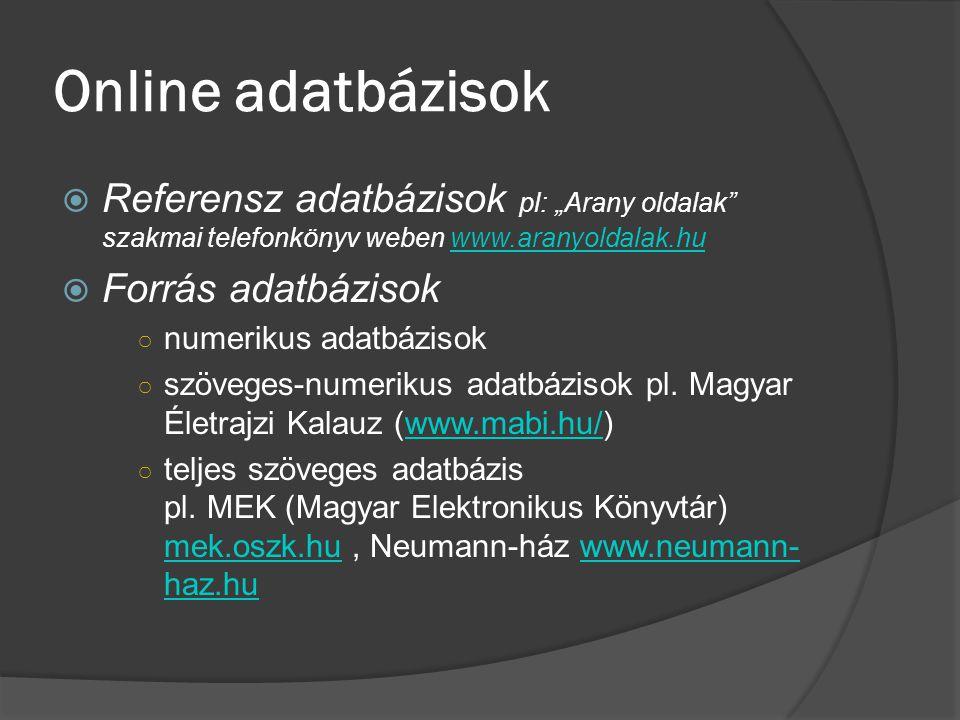 """Online adatbázisok  Referensz adatbázisok pl: """"Arany oldalak"""" szakmai telefonkönyv weben www.aranyoldalak.huwww.aranyoldalak.hu  Forrás adatbázisok"""