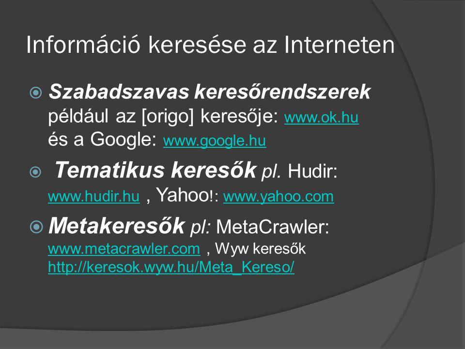  Szabadszavas keresőrendszerek például az [origo] keresője: www.ok.hu és a Google: www.google.hu www.ok.hu www.google.hu  Tematikus keresők pl. Hudi