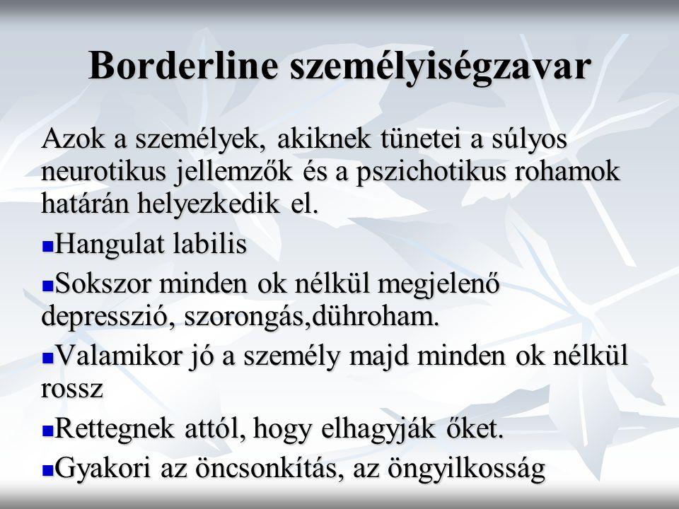 Borderline személyiségzavar Azok a személyek, akiknek tünetei a súlyos neurotikus jellemzők és a pszichotikus rohamok határán helyezkedik el. Hangulat