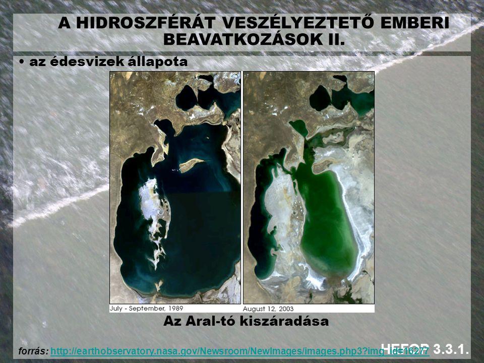 A HIDROSZFÉRÁT VESZÉLYEZTETŐ EMBERI BEAVATKOZÁSOK II. HEFOP 3.3.1. az édesvizek állapota Az Aral-tó kiszáradása forrás: http://earthobservatory.nasa.g