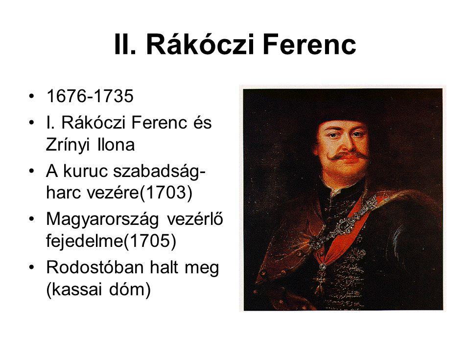 II. Rákóczi Ferenc 1676-1735 I. Rákóczi Ferenc és Zrínyi Ilona A kuruc szabadság- harc vezére(1703) Magyarország vezérlő fejedelme(1705) Rodostóban ha