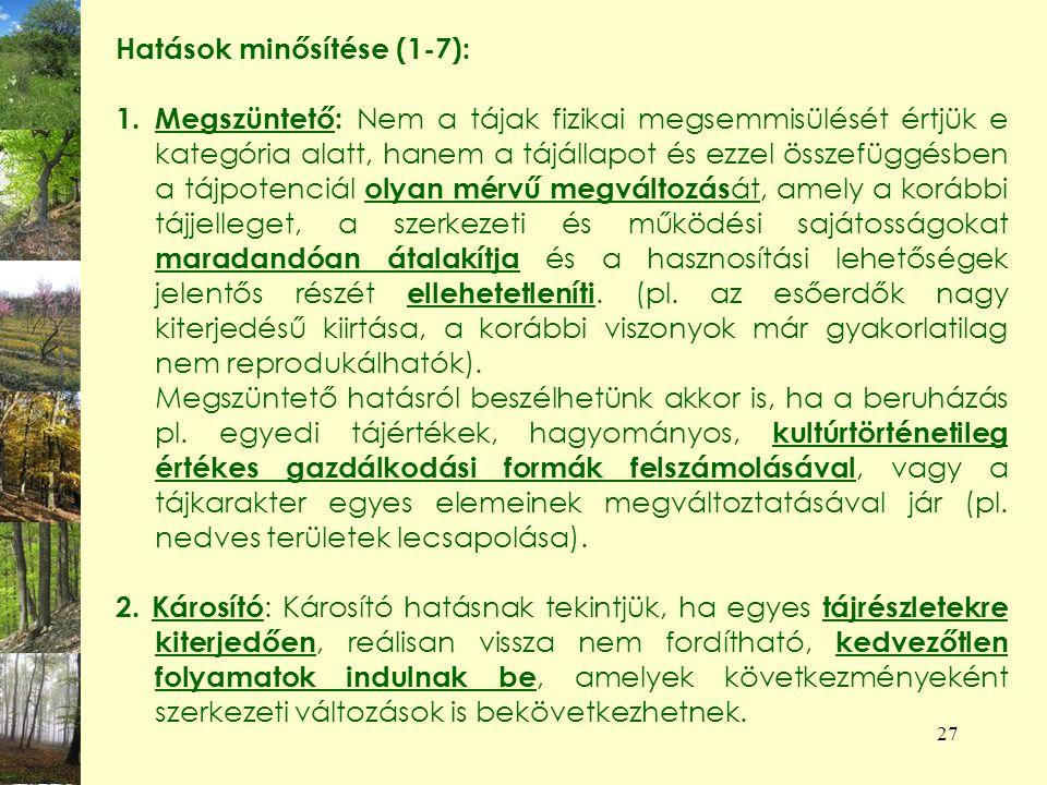 27 Hatások minősítése (1-7): 1.Megszüntető: Nem a tájak fizikai megsemmisülését értjük e kategória alatt, hanem a tájállapot és ezzel összefüggésben a