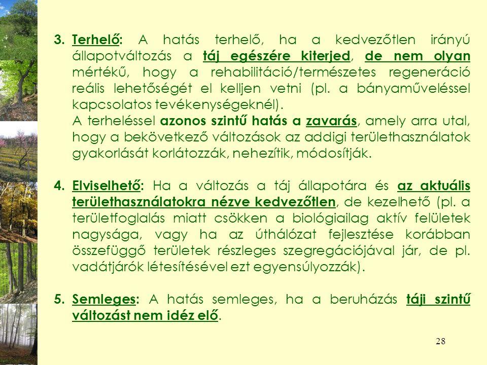 28 3.Terhelő: A hatás terhelő, ha a kedvezőtlen irányú állapotváltozás a táj egészére kiterjed, de nem olyan mértékű, hogy a rehabilitáció/természetes