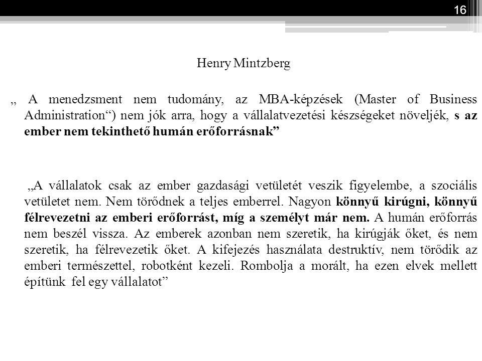 """16 Henry Mintzberg """" A menedzsment nem tudomány, az MBA-képzések (Master of Business Administration"""") nem jók arra, hogy a vállalatvezetési készségeke"""