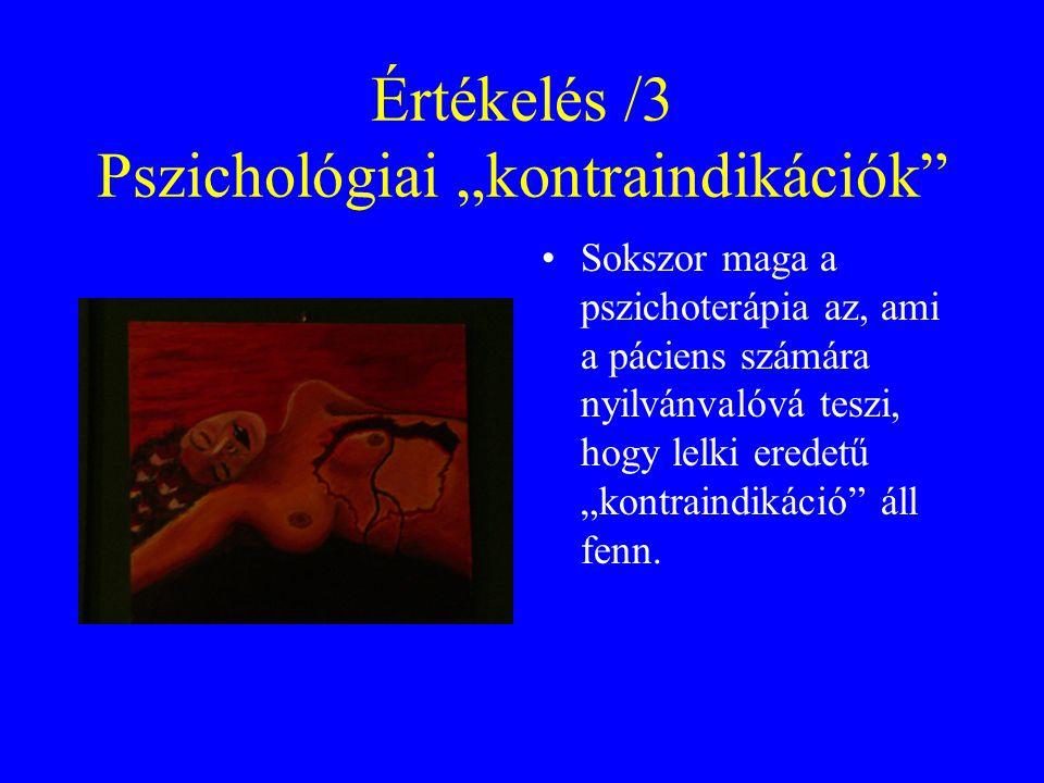"""Értékelés /3 Pszichológiai """"kontraindikációk"""" Sokszor maga a pszichoterápia az, ami a páciens számára nyilvánvalóvá teszi, hogy lelki eredetű """"kontrai"""