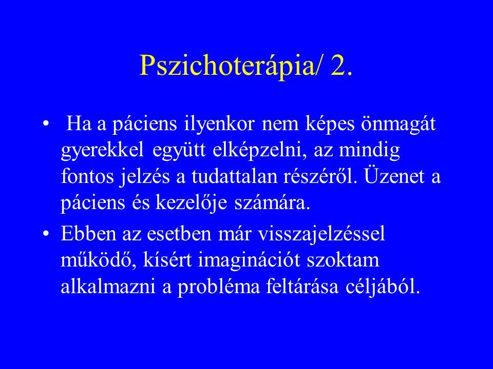 Pszichoterápia/ 2. Ha a páciens ilyenkor nem képes önmagát gyerekkel együtt elképzelni, az mindig fontos jelzés a tudattalan részéről. Üzenet a pácien
