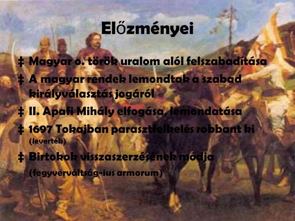 El ő zményei ‡Magyar o. török uralom alól felszabadítása ‡A magyar rendek lemondtak a szabad királyválasztás jogáról ‡II. Apafi Mihály elfogása, lemon