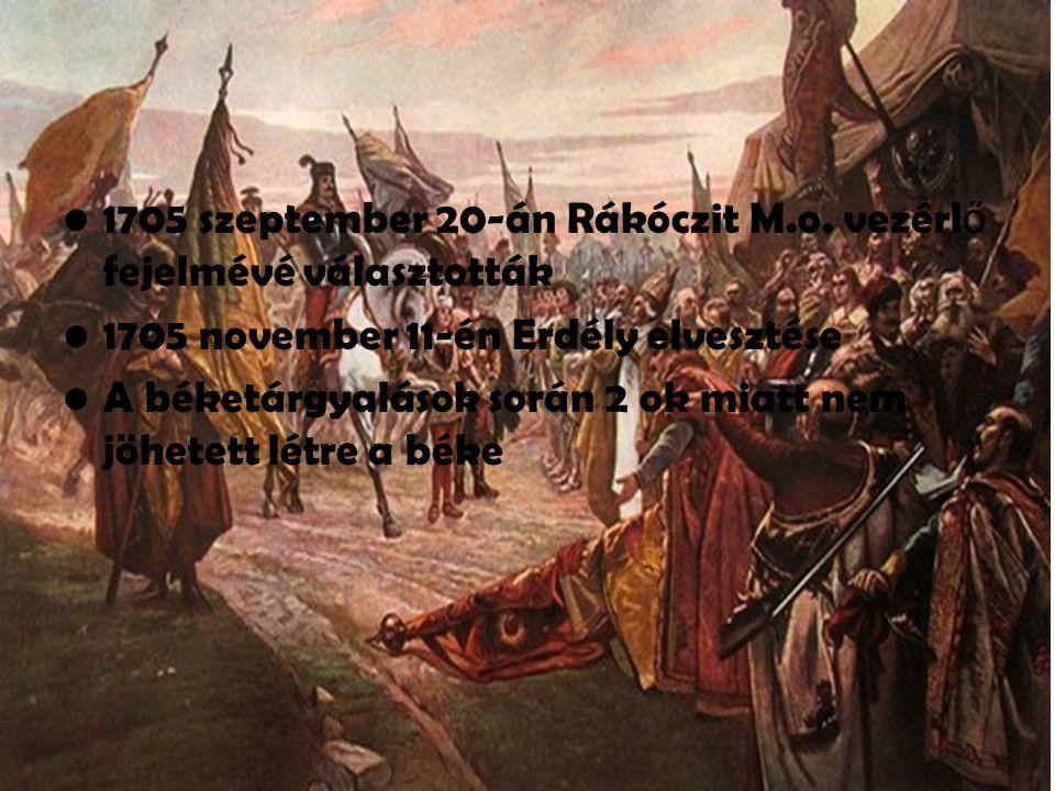 1705 szeptember 20-án Rákóczit M.o. vezérl ő fejelmévé választották 1705 november 11-én Erdély elvesztése A béketárgyalások során 2 ok miatt nem jöhet