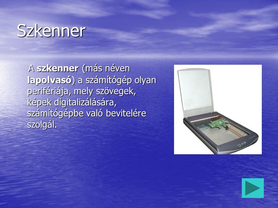 Szkenner A szkenner (más néven lapolvasó) a számítógép olyan perifériája, mely szövegek, képek digitalizálására, számítógépbe való bevitelére szolgál.