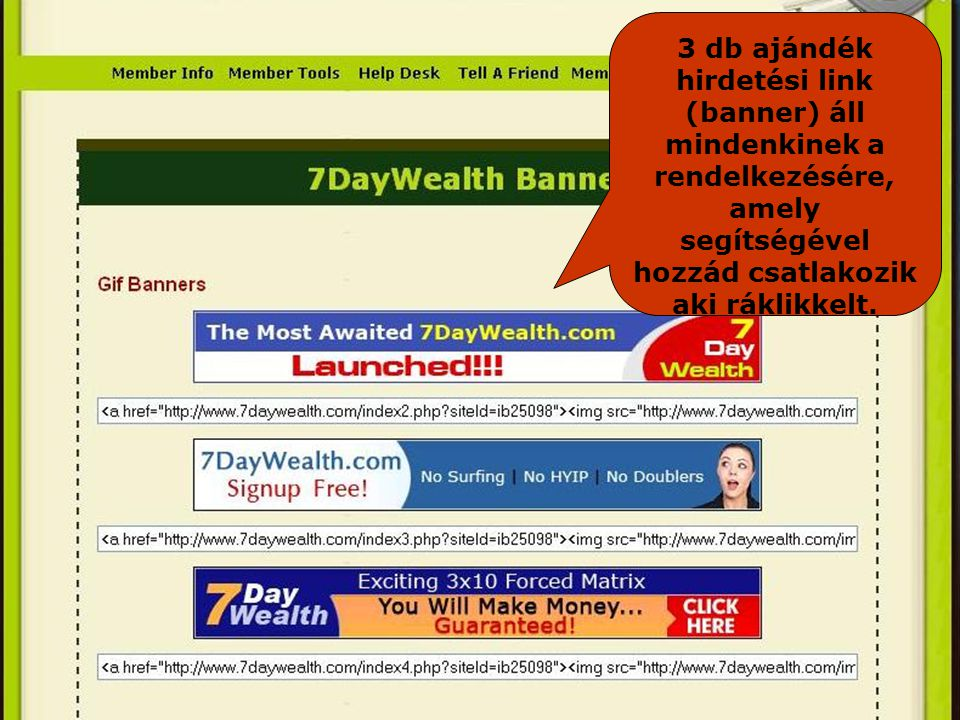 3 db ajándék hirdetési link (banner) áll mindenkinek a rendelkezésére, amely segítségével hozzád csatlakozik aki ráklikkelt.