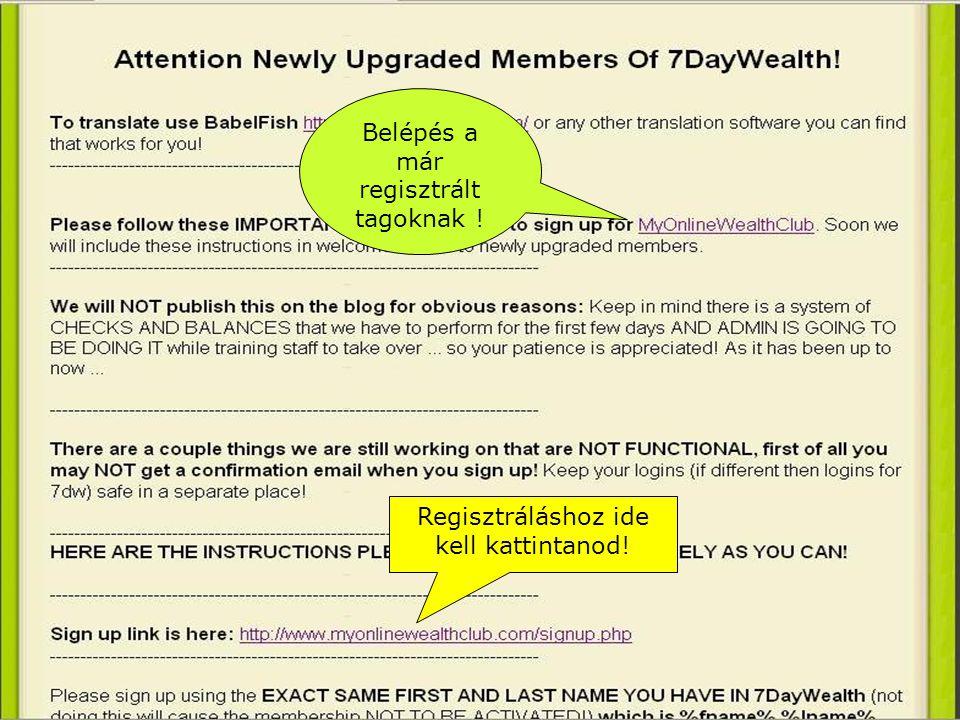 Regisztráláshoz ide kell kattintanod! Belépés a már regisztrált tagoknak !