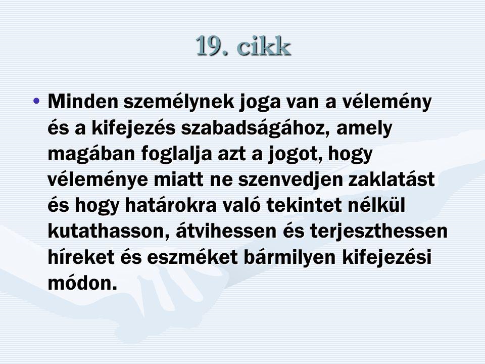 19. cikk Minden személynek joga van a vélemény és a kifejezés szabadságához, amely magában foglalja azt a jogot, hogy véleménye miatt ne szenvedjen za