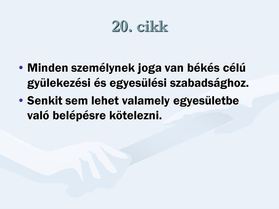 20. cikk Minden személynek joga van békés célú gyülekezési és egyesülési szabadsághoz.Minden személynek joga van békés célú gyülekezési és egyesülési