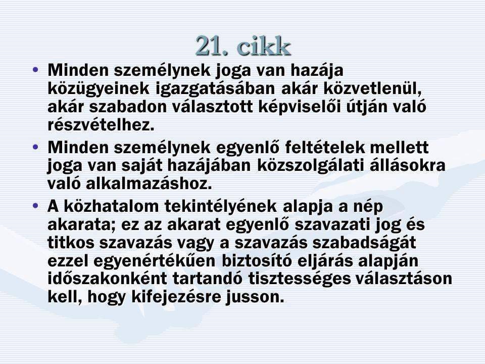 21. cikk Minden személynek joga van hazája közügyeinek igazgatásában akár közvetlenül, akár szabadon választott képviselői útján való részvételhez.Min