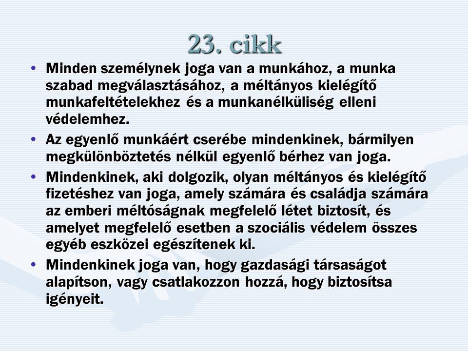 23. cikk Minden személynek joga van a munkához, a munka szabad megválasztásához, a méltányos kielégítő munkafeltételekhez és a munkanélküliség elleni