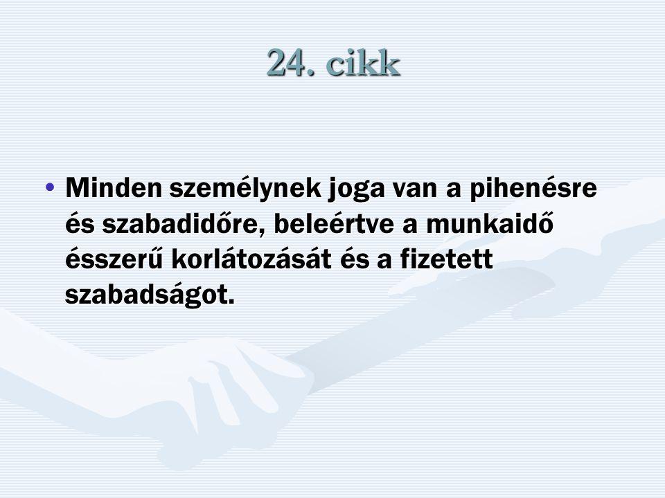 24. cikk Minden személynek joga van a pihenésre és szabadidőre, beleértve a munkaidő ésszerű korlátozását és a fizetett szabadságot.Minden személynek