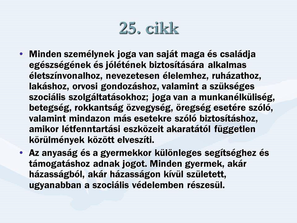 25. cikk Minden személynek joga van saját maga és családja egészségének és jólétének biztosítására alkalmas életszínvonalhoz, nevezetesen élelemhez, r