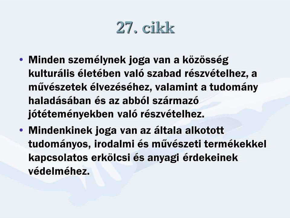 27. cikk Minden személynek joga van a közösség kulturális életében való szabad részvételhez, a művészetek élvezéséhez, valamint a tudomány haladásában