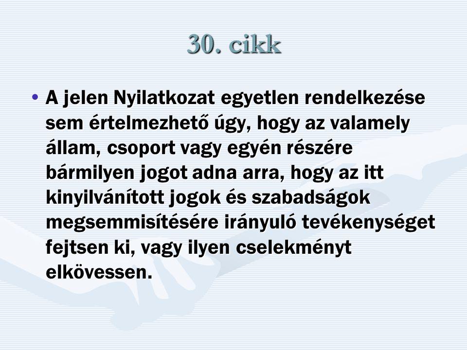 30. cikk A jelen Nyilatkozat egyetlen rendelkezése sem értelmezhető úgy, hogy az valamely állam, csoport vagy egyén részére bármilyen jogot adna arra,
