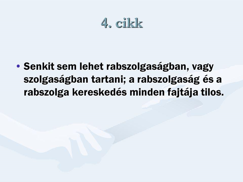 4. cikk Senkit sem lehet rabszolgaságban, vagy szolgaságban tartani; a rabszolgaság és a rabszolga kereskedés minden fajtája tilos.Senkit sem lehet ra