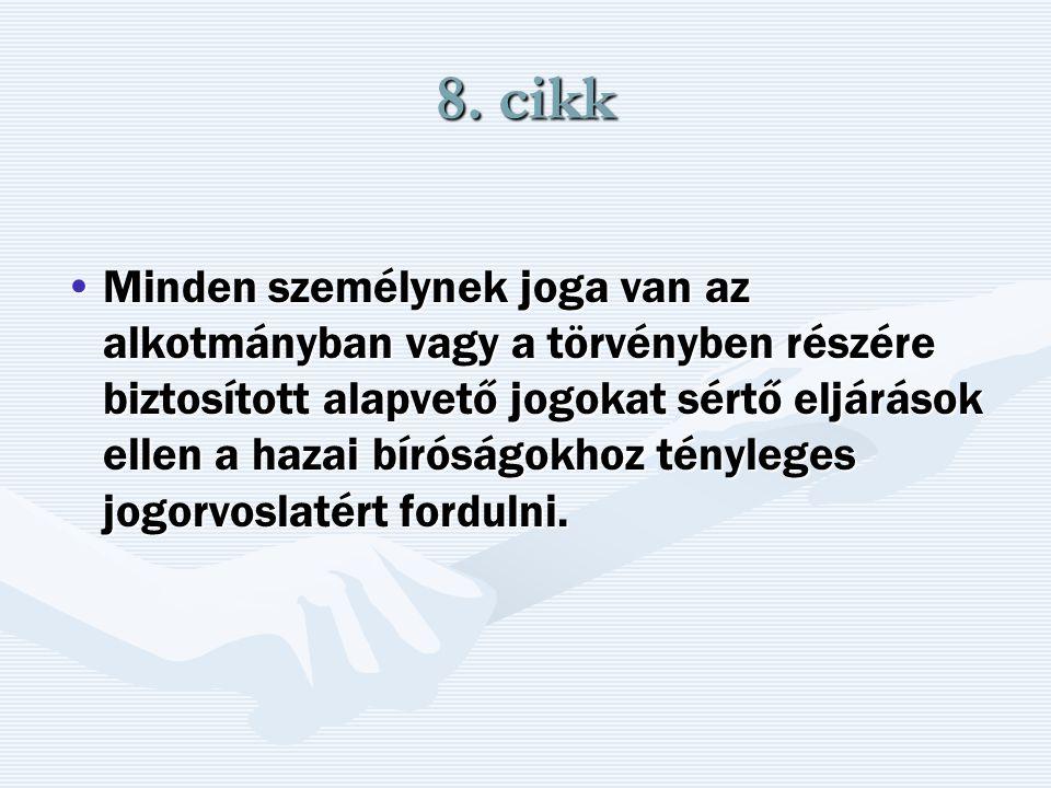 8. cikk Minden személynek joga van az alkotmányban vagy a törvényben részére biztosított alapvető jogokat sértő eljárások ellen a hazai bíróságokhoz t