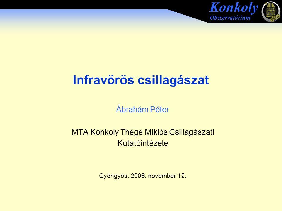Konkoly Obszervatórium Infravörös csillagászat Ábrahám Péter MTA Konkoly Thege Miklós Csillagászati Kutatóintézete Gyöngyös, 2006. november 12.