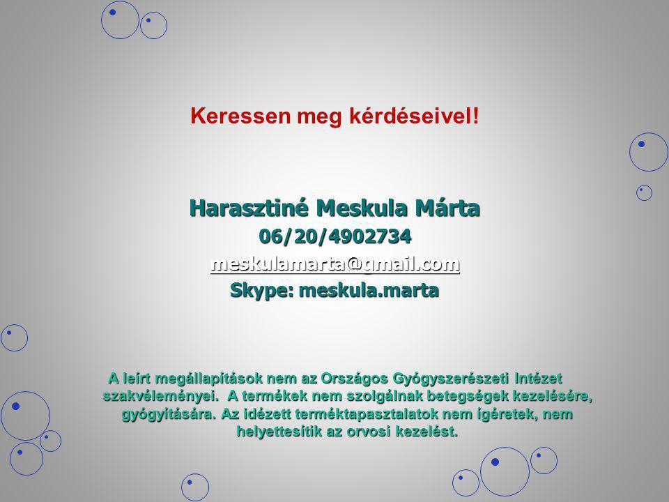 Keressen meg kérdéseivel! Harasztiné Meskula Márta 06/20/4902734 meskulamarta@gmail.com Skype: meskula.marta A leírt megállapítások nem az Országos Gy