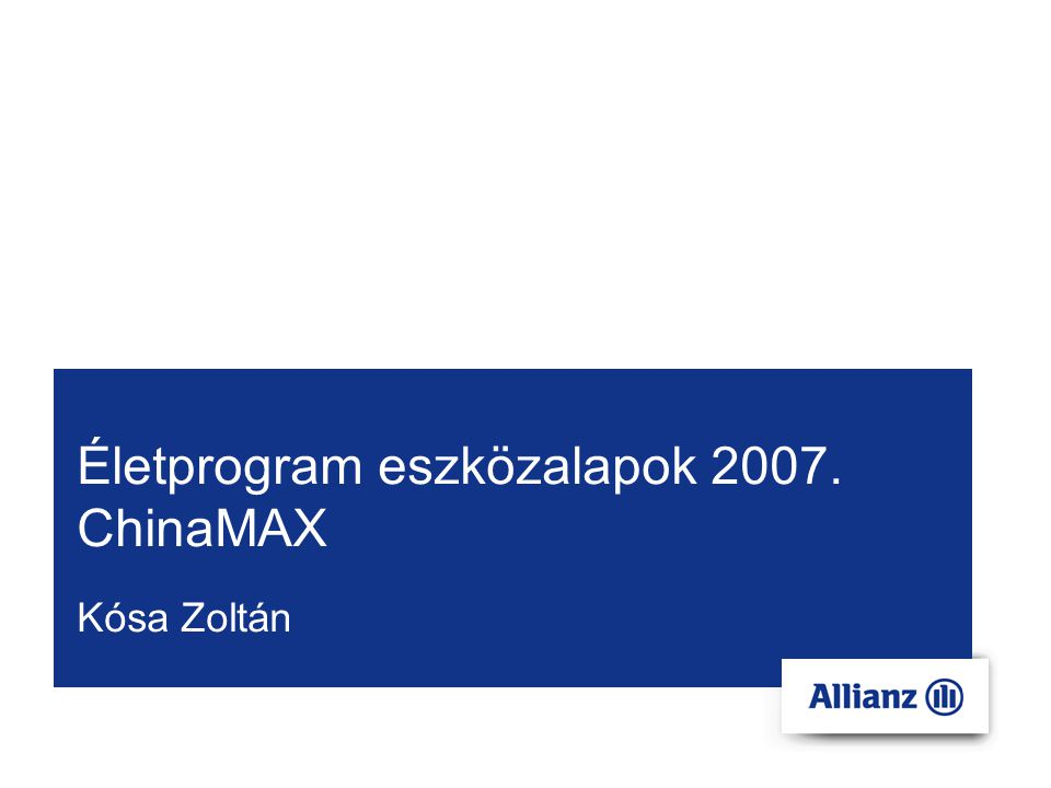 2008.január.ChinaMAX Roadshow Tartalomjegyzék 1.Az Életprogram eszközalapok 2007.