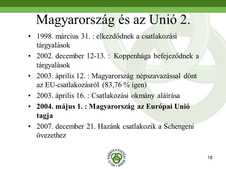 16 Magyarország és az Unió 2.1998. március 31. : elkezdődnek a csatlakozási tárgyalások 2002.