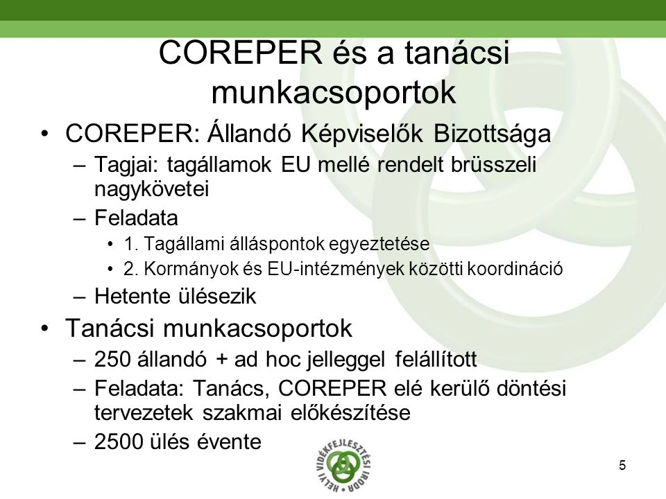 5 COREPER és a tanácsi munkacsoportok COREPER: Állandó Képviselők Bizottsága –Tagjai: tagállamok EU mellé rendelt brüsszeli nagykövetei –Feladata 1.