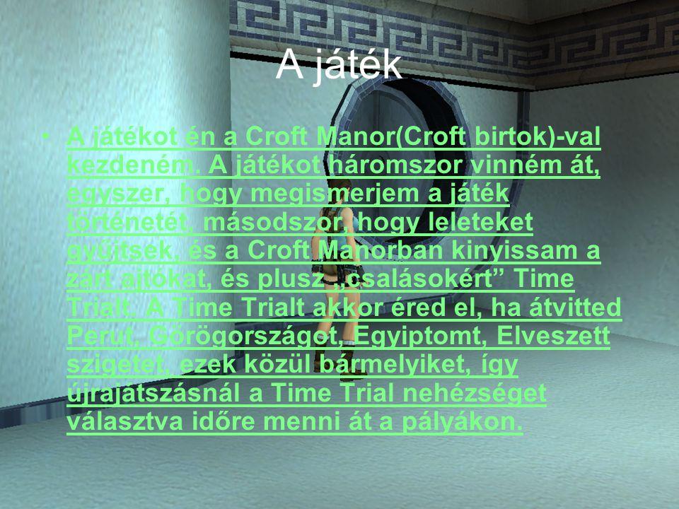 A játék A játékot én a Croft Manor(Croft birtok)-val kezdeném.