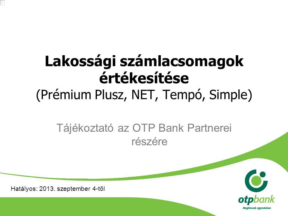 Lakossági számlacsomagok értékesítése (Prémium Plusz, NET, Tempó, Simple) Tájékoztató az OTP Bank Partnerei részére Hatályos: 2013. szeptember 4-től