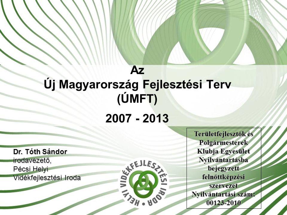 Az Új Magyarország Fejlesztési Terv (ÚMFT) 2007 - 2013 Dr.