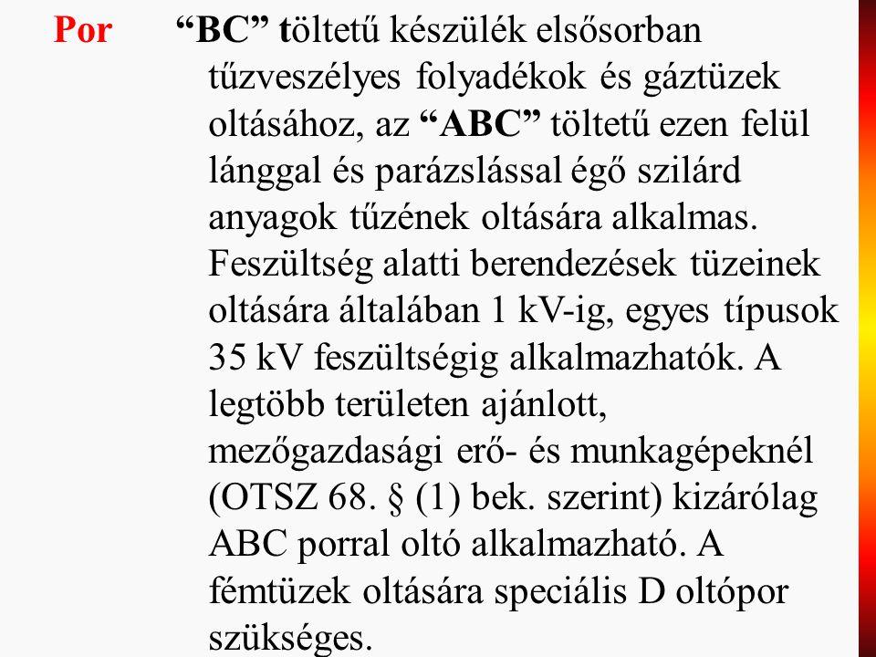 """63 Por""""BC"""" töltetű készülék elsősorban tűzveszélyes folyadékok és gáztüzek oltásához, az """"ABC"""" töltetű ezen felül lánggal és parázslással égő szilárd"""