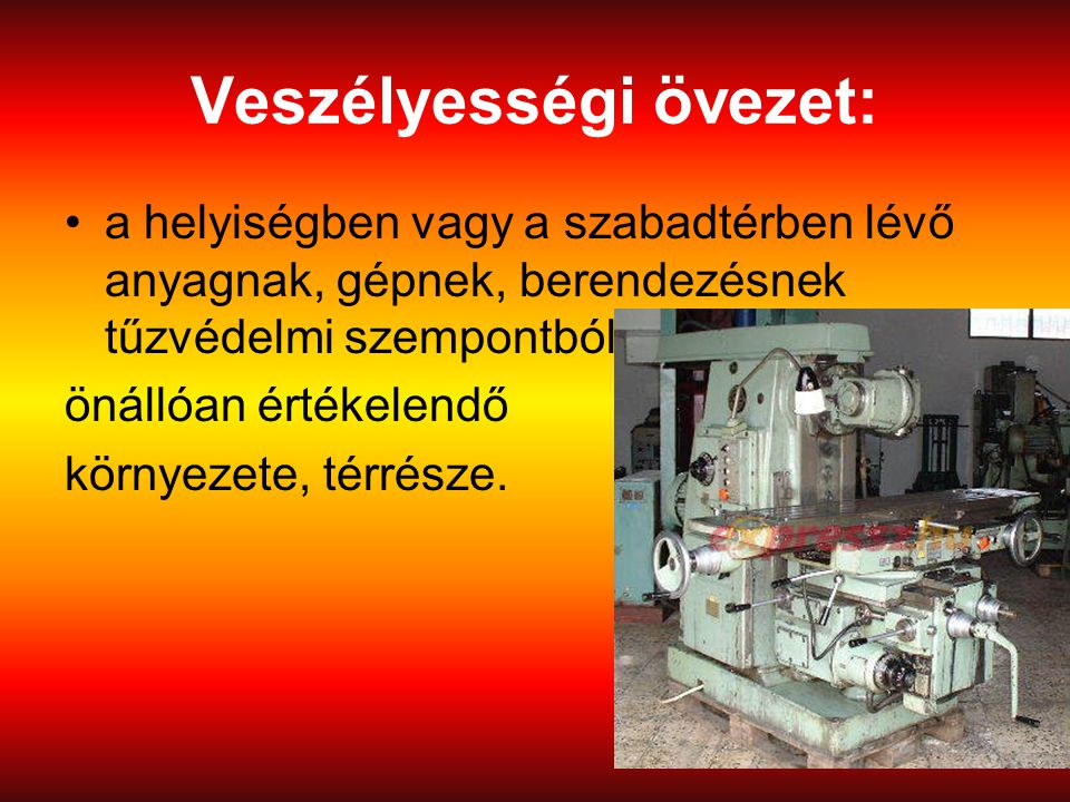 7 Veszélyességi övezet: a helyiségben vagy a szabadtérben lévő anyagnak, gépnek, berendezésnek tűzvédelmi szempontból önállóan értékelendő környezete,