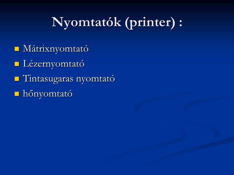 Nyomtatók (printer) : Mátrixnyomtató Mátrixnyomtató Lézernyomtató Lézernyomtató Tintasugaras nyomtató Tintasugaras nyomtató hőnyomtató hőnyomtató