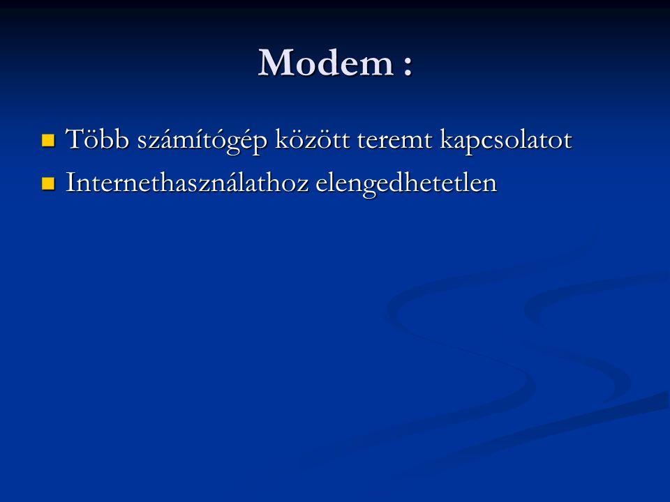 Modem : Több számítógép között teremt kapcsolatot Több számítógép között teremt kapcsolatot Internethasználathoz elengedhetetlen Internethasználathoz elengedhetetlen