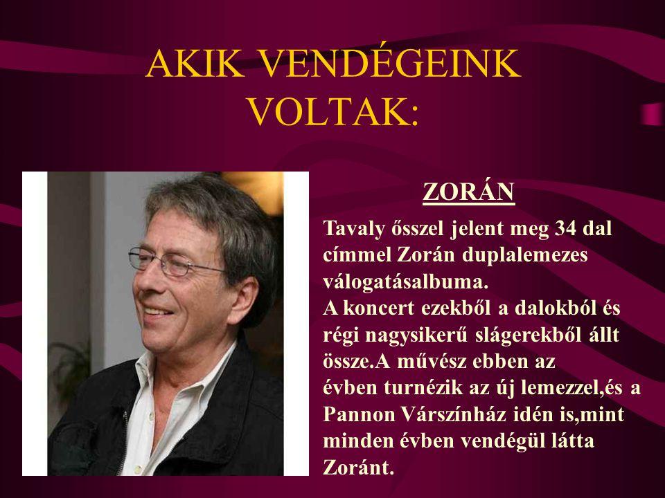 AKIK VENDÉGEINK VOLTAK: Tavaly ősszel jelent meg 34 dal címmel Zorán duplalemezes válogatásalbuma. A koncert ezekből a dalokból és régi nagysikerű slá