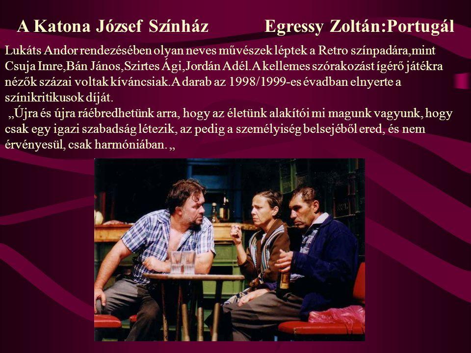 A Katona József Színház Egressy Zoltán:Portugál Lukáts Andor rendezésében olyan neves művészek léptek a Retro színpadára,mint Csuja Imre,Bán János,Szi